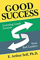 Good Success: Learning Good Lessons from Bad Leaders