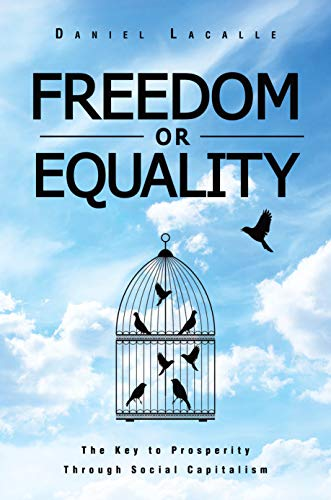 Freedom or Equality: The Key to Prosperity Through Social Capitalism (English Edition)