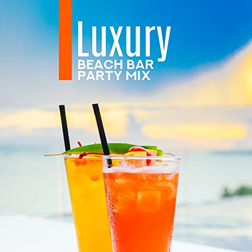 Luxury Beach Bar Party Mix: Exclusive Chillout 2019 Music for Private Beach Bar, Dance Music for Party in Best Luxury Style, Bikini Party, Cocktails & Drinks