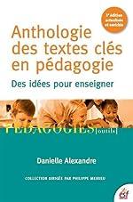 Anthologie des textes clés en pédagogie - Des idées pour enseigner de Danielle Alexandre