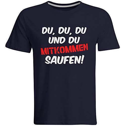 Du, du, du und du mitkommen Saufen! T-Shirt (Navy) Party Funshirt Hacke Saufi Dicht lustiger Spruch Geschenkidee Saufshirt Biershirt Bier Trinkspruch, Größe: L