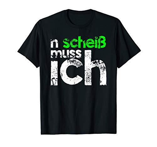 n scheiß muss ich beste Sprüche für die Arbeit oder Schule T-Shirt