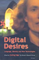 Digital Desires: Language, Identity and New Technologies