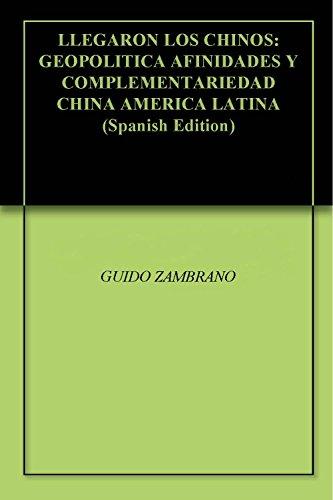LLEGARON LOS CHINOS: GEOPOLITICA AFINIDADES Y COMPLEMENTARIEDAD CHINA AMERICA LATINA