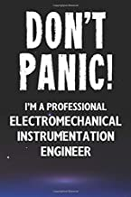 Don't Panic! I'm A Professional Electromechanical Instrumentation Engineer: Customized 100 Page Lined Notebook Journal Gift For An Electromechanical ... Than A Throw Away Greeting Or Birthday Card.