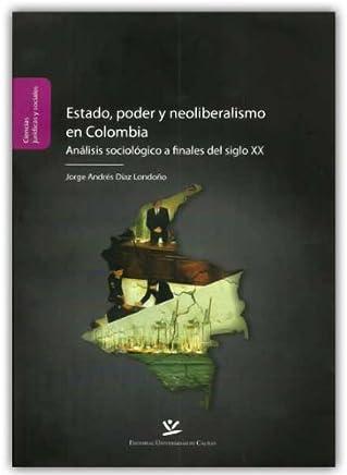Estado, poder y neoliberalismo en Colombia. Análisis sociológico a finales del siglo XX