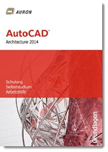 AutoCAD Architecture 2014: Grundlagen, Schulung, Selbststudium, Arbeitshilfe