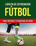 Libreta de entrenador futbol Para Tácticas y Estrategias de Juego: Libro De Entrenamiento Futbol | Cuaderno de futbol para planificar, registrar, ... | 130 Páginas | Regalo entrenador futbol