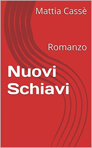 Nuovi Schiavi: Romanzo (Italian Edition)