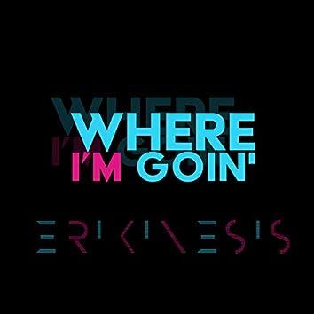 Where I'm Goin'