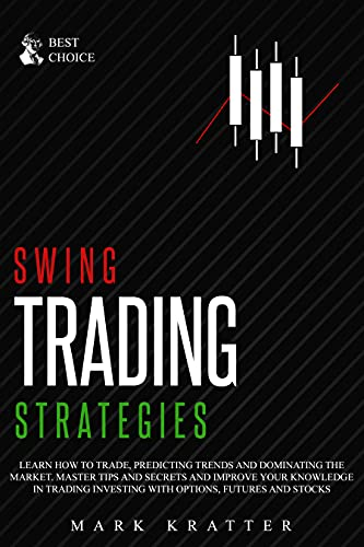 SWING TRADING STRATEGIES: Learn How to Trade, Predicting Trends and Dominating the Market. Master Tips and Secrets and Improve your Knowledge in Trading ... Futures and Stocks (English Edition)