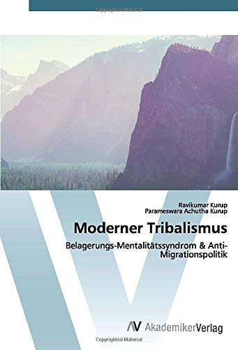 Moderner Tribalismus: Belagerungs-Mentalitätssyndrom & Anti-Migrationspolitik