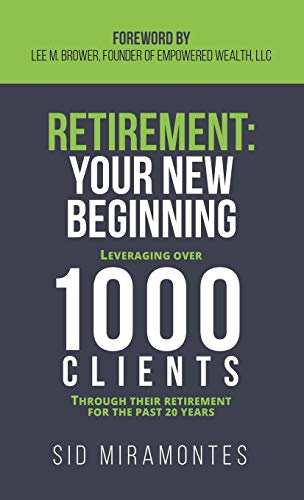 Retirement Your New Beginning Leveraging Over 1000 Clients Through Their Retirement For The Past 20 Years