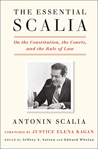 The Essential Scalia: On the Constitution, the Courts, and the Rule of Law