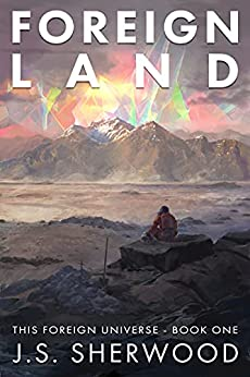 Foreign Land (This Foreign Universe Book 1) by [J.S. Sherwood, Becky Stephens]