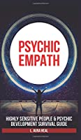 Psychic Empath: Highly Sensitive People and Psychic Development Survival Guide. Essential Meditations and Affirmations, Practicing Mindfulness, Mental Health to Reduce Stress and Find Your Sense of Self
