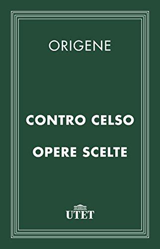 Contro Celso e opere scelte (Classici della religione)