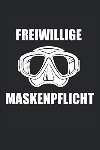 Tauchen Freiwillige Maskenpflicht: Tauchen Freiwillige Maskenpflicht. Taucher Notizbuch, Planer oder Tagebuch für die Hobby Taucher und divemaster.