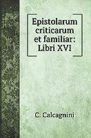 Epistolarum criticarum et familiar: Libri XVI