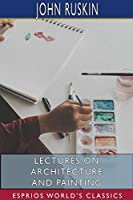 Lectures on Architecture and Painting (Esprios Classics)