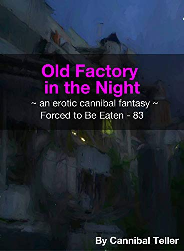 Old Factory in the Night: an erotic cannibal fantasy  ('Forced to be Eaten' series 83) (English Edition)