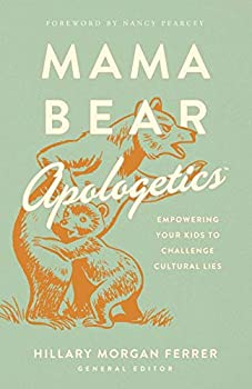Mama Bear Apologetics™  Empowering Your Kids to Challenge Cultural Lies