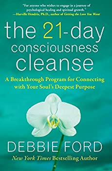 The 21-Day Consciousness Cleanse  A Breakthrough Program for Connecting with Your Soul s Deepest Purpose