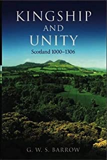 Kingship and Unity: Scotland 1000-1306