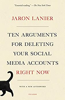 Ten Arguments for Deleting Your Social Media Accounts Right Now by [Jaron Lanier]