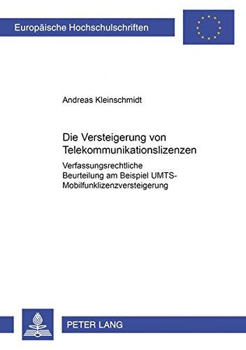 Die Versteigerung von Telekommunikationslizenzen: Verfassungsrechtliche Beurteilung am Beispiel der UMTS-Mobilfunklizenzversteigerung (Europäische ... / Series 2: Law / Série 2: Droit, Band 4007)
