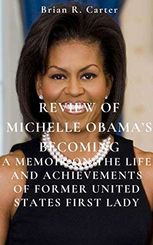 REVIEW OF MICHELLE OBAMA'S BECOMING:: REVIEW OF MICHELLE OBAMA'S BECOMING: (English Edition)