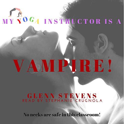 My Yoga Instructor Is a Vampire! Audiobook By Glenn Stevens cover art