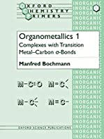 Organometallics 1: Complexes With Transition Metal-Carbon -Bonds (Oxford Chemistry Primers)