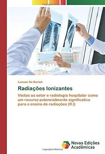 Radiações Ionizantes: Visitas ao setor e radiologia hospitalar como um recurso potencialmente significativo para o ensino de radiações (R.I)