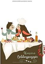 Unsere Lieblingsrezepte: Rezeptbuch zum Selberschreiben   Blanko Rezeptbuch für Paare   Kochbuch erstellen   Platz für 68 Rezepte inkl. ... Lieblingsrezepte finde (German Edition)