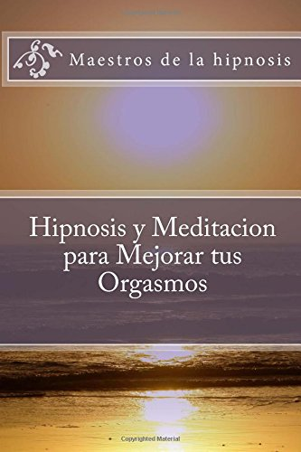 Hipnosis y Meditacion para Mejorar tus Orgasmos