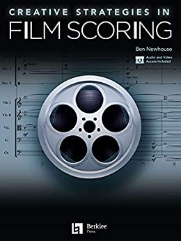 Creative Strategies in Film Scoring: Audio and Video Access Included by [Ben Newhouse]