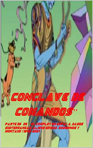 """""""Conclave de Comandos"""" parte 36ª de """"El Complot en EspaÑa, Bases SubterrAneas, Aliens Grises, Gobiernos y Montauk (1942-2021)"""""""
