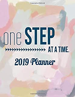 One Step at a Time 2019 Planner: Ultimate Daily Weekly & Monthly Planner Daily And Weekly Organiser (Schedule Planner)