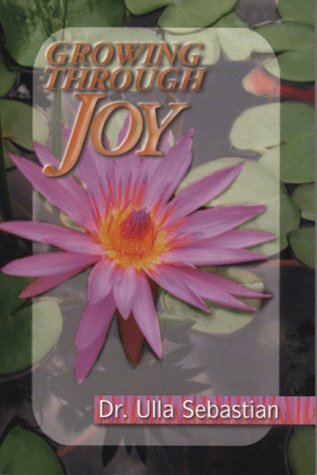 Growing Through Joy (P) by Ulla Sebastian (1999-05-02)