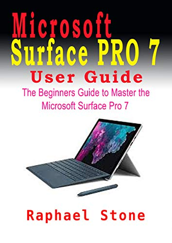 MICROSOFT SURFACE PRO 7 USER GUIDE: The Beginners Guide to Master the Microsoft Surface Pro 7