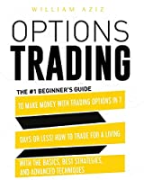 Options Trading: The #1 Beginner's Guide to Make Money with Trading Options in 7 Days or Less! How to Trade for a Living with the Basics, Best Strategies, and Advanced Techniques Paperback