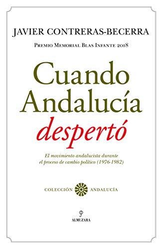 Cuando Andalucía despertó: El movimiento andalucista durante el proceso de cambio político (1976-1982). Premio Memorial Blas Infante 2018