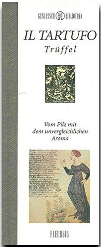 Genießer-Bibliothek - IL TARTUFFO - Trüffel - Vom Pilz mit dem unvergleichlichen Aroma