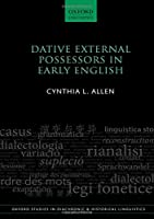 Dative External Possessors in Early English (Oxford Studies in Diachronic and Historical Linguistics)