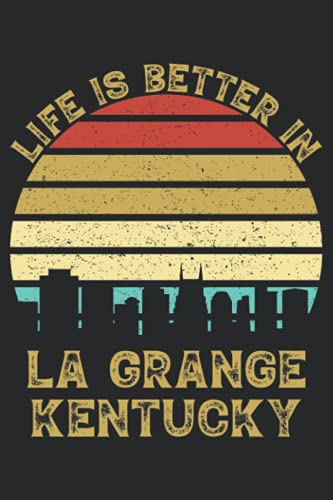 Life Is Better In La Grange Kentucky: 6x9 Lined Notebook, Journal, or Diary Gift - 120 Pages