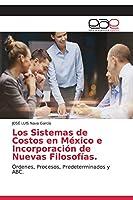 Los Sistemas de Costos en México e Incorporación de Nuevas Filosofías.