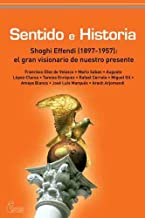 SENTIDO E HISTORIA: Shogui Effendi (1897-1957): el gran visionario de nuestro presente (Spanish Edition)