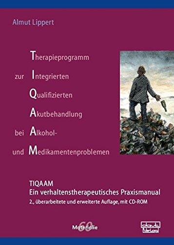 Therapieprogramm zur Integrierten Qualifizierten Akutbehandlung bei Alkohol- und Medikamentenproblemen (TIQAAM): Ein verhaltenstherapeutisches Praxismanual (Materialien)