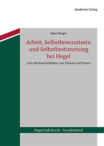 Arbeit, Selbstbewusstsein und Selbstbestimmung bei Hegel: Zum Wechselverhältnis von Theorie und Praxis (Hegel-Jahrbuch Sonderband 1) (German Edition)